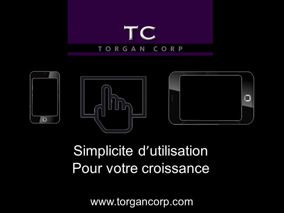 Simplicite d utilisation Pour votre croissance www.torgancorp.com