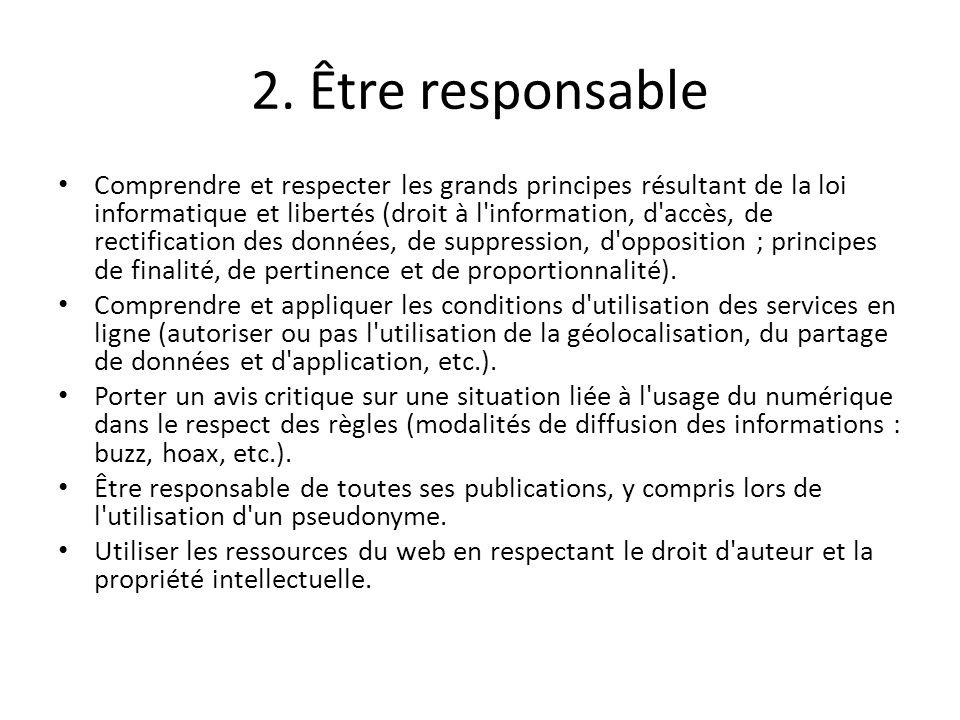 2. Être responsable Comprendre et respecter les grands principes résultant de la loi informatique et libertés (droit à l'information, d'accès, de rect