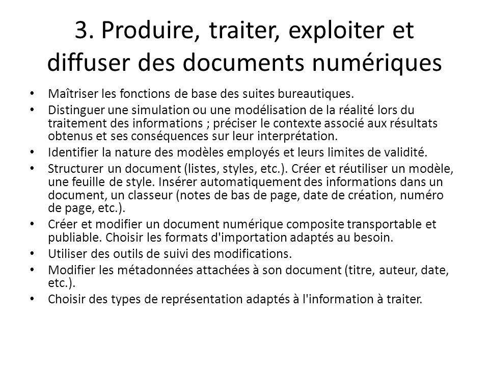 3. Produire, traiter, exploiter et diffuser des documents numériques Maîtriser les fonctions de base des suites bureautiques. Distinguer une simulatio