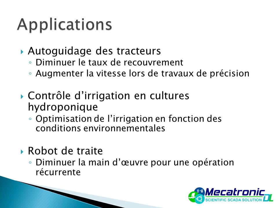 Autoguidage des tracteurs Diminuer le taux de recouvrement Augmenter la vitesse lors de travaux de précision Contrôle dirrigation en cultures hydropon