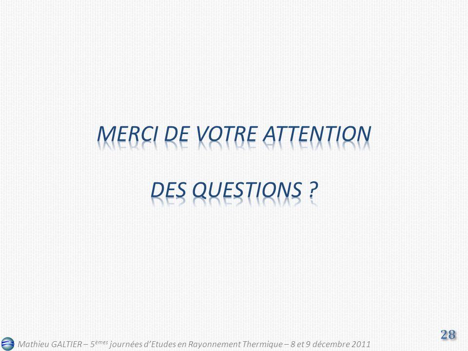28 Mathieu GALTIER – 5 èmes journées dEtudes en Rayonnement Thermique – 8 et 9 décembre 2011