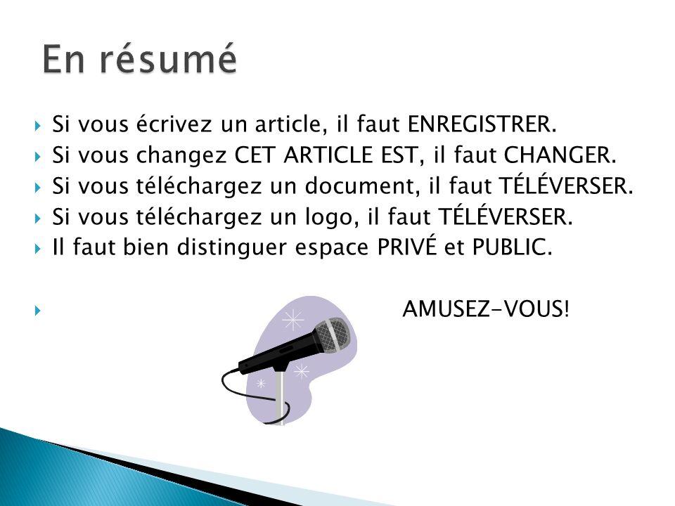 Si vous écrivez un article, il faut ENREGISTRER. Si vous changez CET ARTICLE EST, il faut CHANGER.