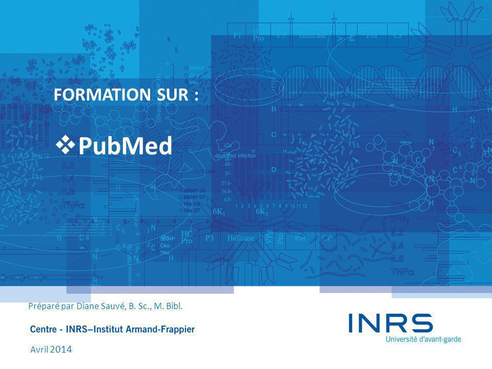 FORMATION SUR : PubMed Préparé par Diane Sauvé, B. Sc., M. Bibl. Avril 2014