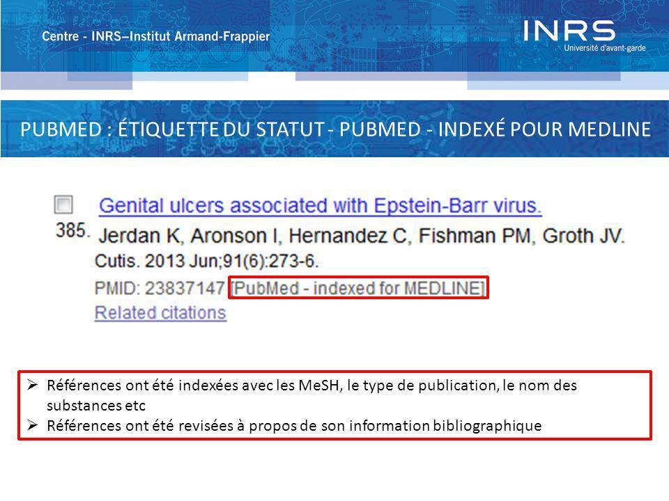 PUBMED : ÉTIQUETTE DU STATUT - PUBMED - INDEXÉ POUR MEDLINE Références ont été indexées avec les MeSH, le type de publication, le nom des substances e