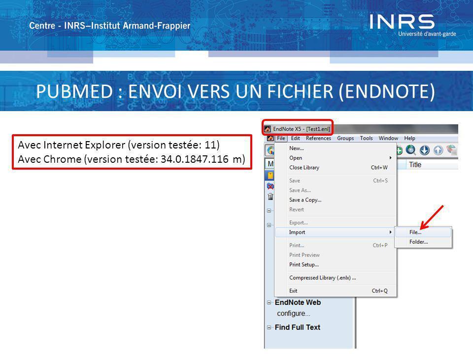 PUBMED : ENVOI VERS UN FICHIER (ENDNOTE) Avec Internet Explorer (version testée: 11) Avec Chrome (version testée: 34.0.1847.116 m)