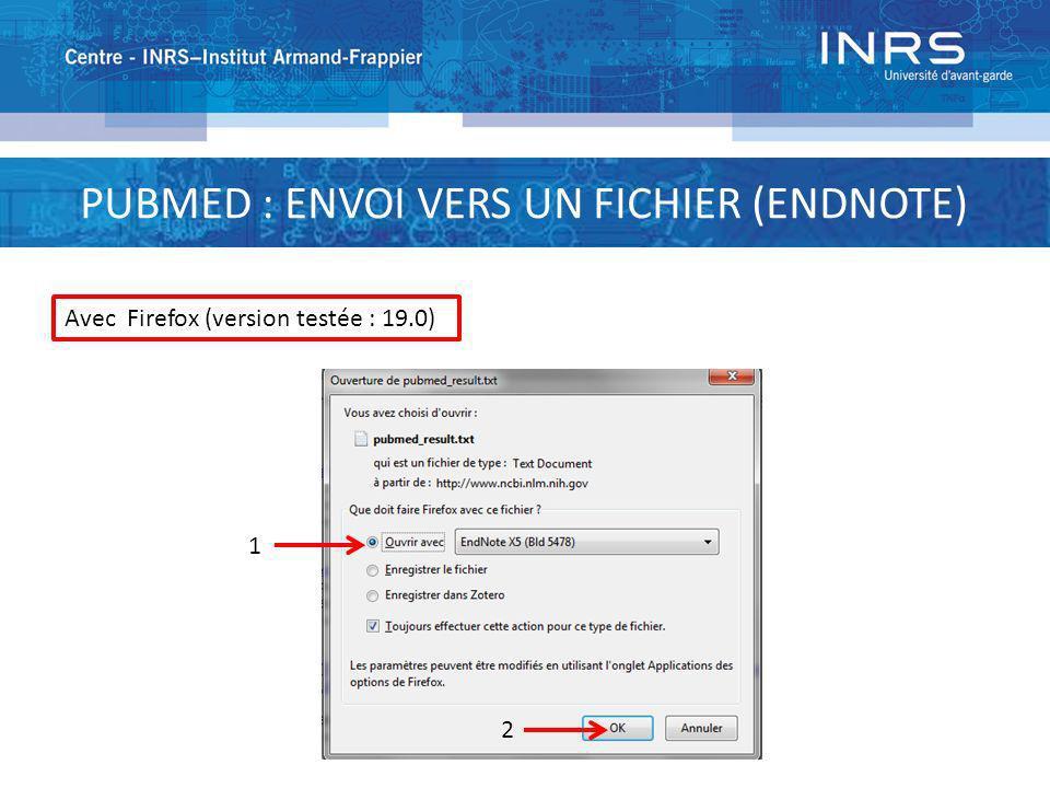 PUBMED : ENVOI VERS UN FICHIER (ENDNOTE) 1 2 Avec Firefox (version testée : 19.0)