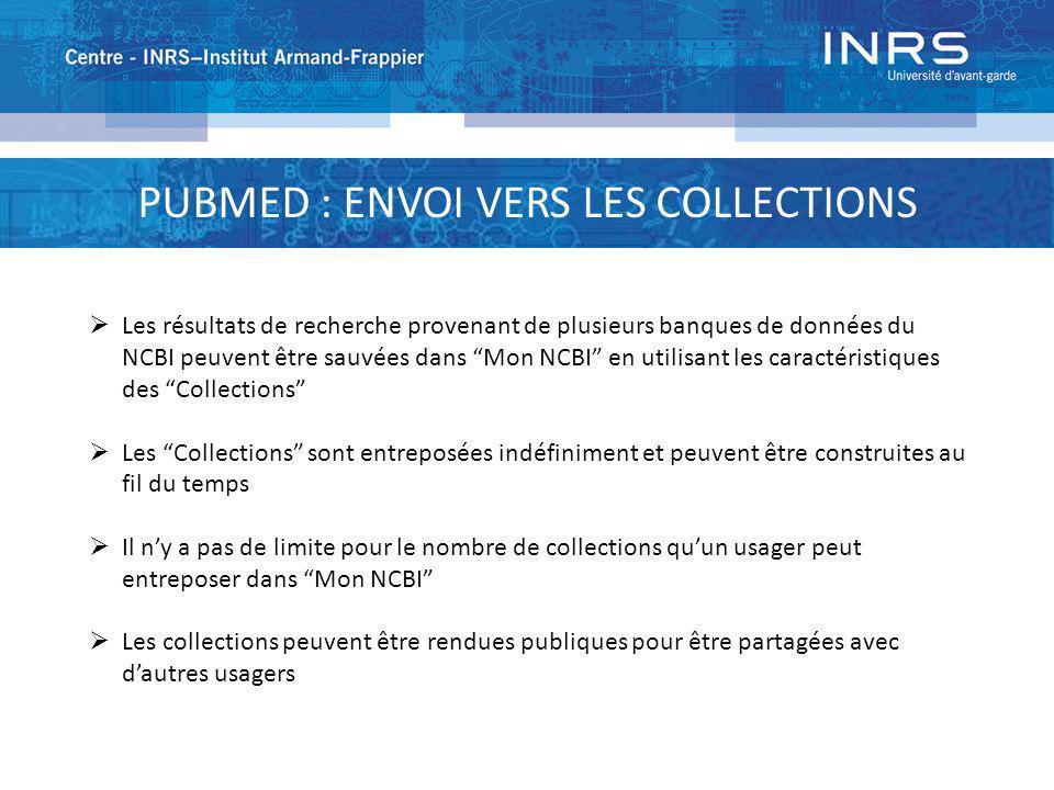 PUBMED : ENVOI VERS LES COLLECTIONS Les résultats de recherche provenant de plusieurs banques de données du NCBI peuvent être sauvées dans Mon NCBI en