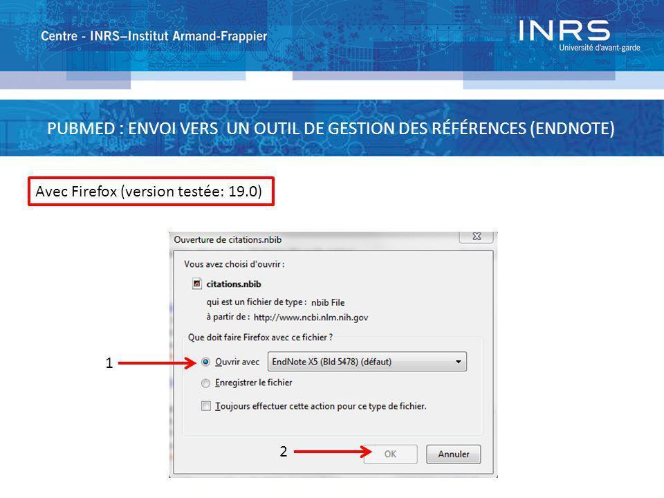 PUBMED : ENVOI VERS UN OUTIL DE GESTION DES RÉFÉRENCES (ENDNOTE) 1 2 Avec Firefox (version testée: 19.0)
