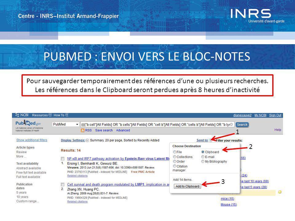 PUBMED : ENVOI VERS LE BLOC-NOTES Pour sauvegarder temporairement des références dune ou plusieurs recherches. Les références dans le Clipboard seront