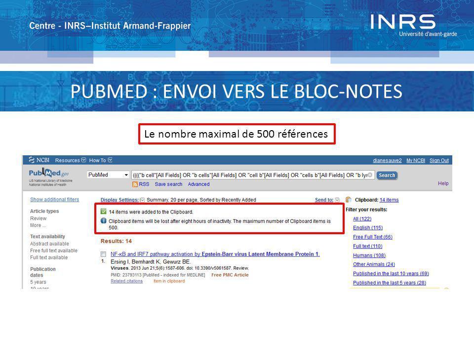 PUBMED : ENVOI VERS LE BLOC-NOTES Le nombre maximal de 500 références
