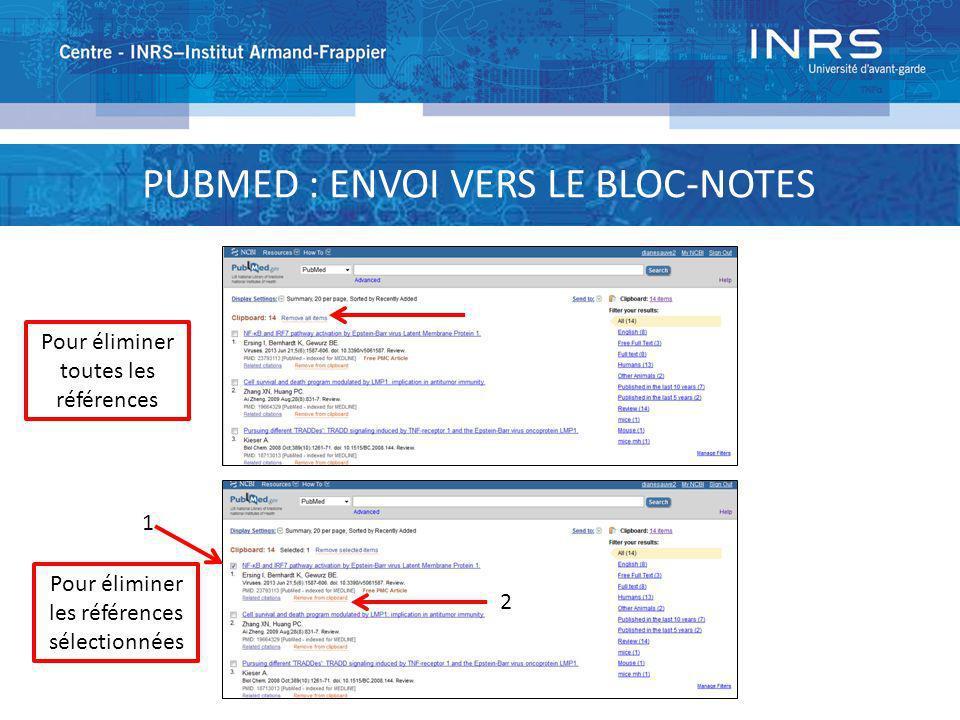 PUBMED : ENVOI VERS LE BLOC-NOTES 1 2 Pour éliminer toutes les références Pour éliminer les références sélectionnées