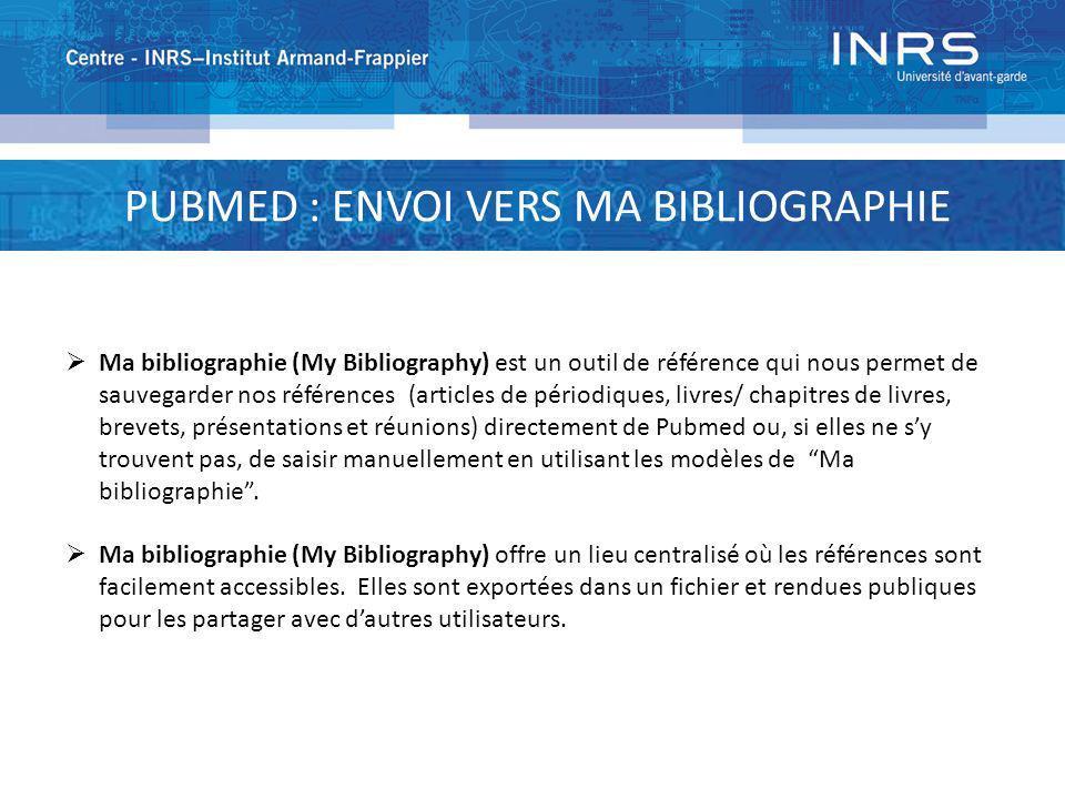 PUBMED : ENVOI VERS MA BIBLIOGRAPHIE Ma bibliographie (My Bibliography) est un outil de référence qui nous permet de sauvegarder nos références (artic
