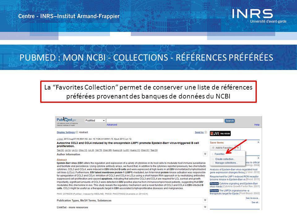 PUBMED : MON NCBI - COLLECTIONS - RÉFÉRENCES PRÉFÉRÉES La Favorites Collection permet de conserver une liste de références préférées provenant des ban
