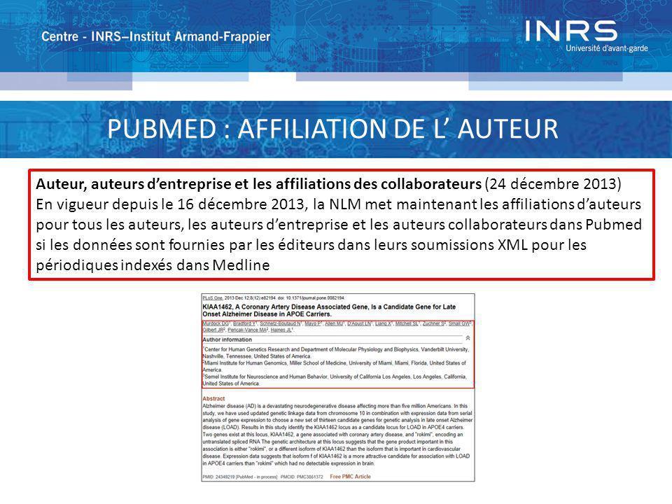 PUBMED : AFFILIATION DE L AUTEUR Auteur, auteurs dentreprise et les affiliations des collaborateurs (24 décembre 2013) En vigueur depuis le 16 décembr