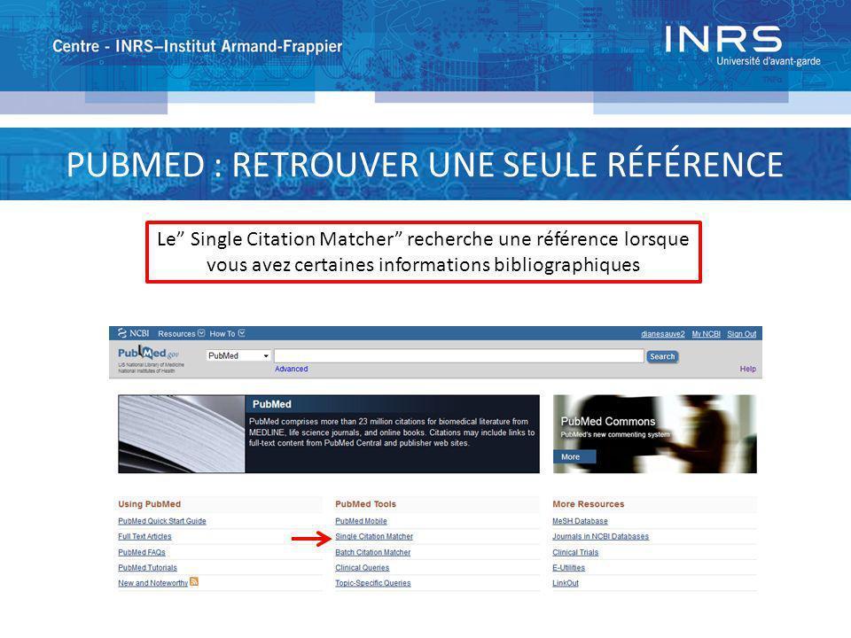 PUBMED : RETROUVER UNE SEULE RÉFÉRENCE Le Single Citation Matcher recherche une référence lorsque vous avez certaines informations bibliographiques