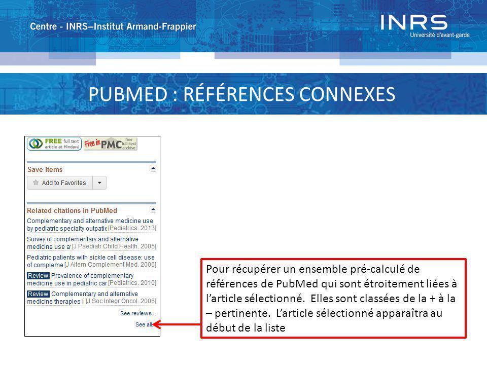 PUBMED : RÉFÉRENCES CONNEXES Pour récupérer un ensemble pré-calculé de références de PubMed qui sont étroitement liées à larticle sélectionné. Elles s
