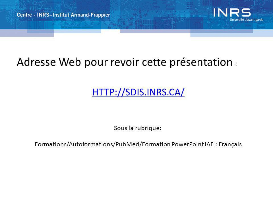 Adresse Web pour revoir cette présentation : HTTP://SDIS.INRS.CA/ Sous la rubrique: Formations/Autoformations/PubMed/Formation PowerPoint IAF : França