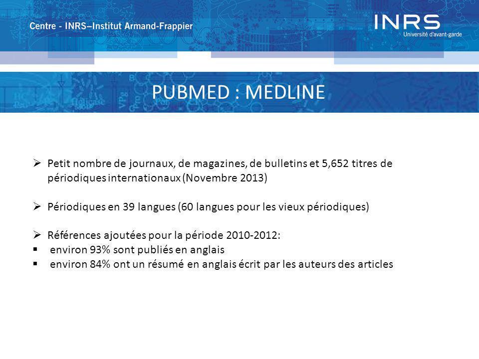 PUBMED : MEDLINE Petit nombre de journaux, de magazines, de bulletins et 5,652 titres de périodiques internationaux (Novembre 2013) Périodiques en 39