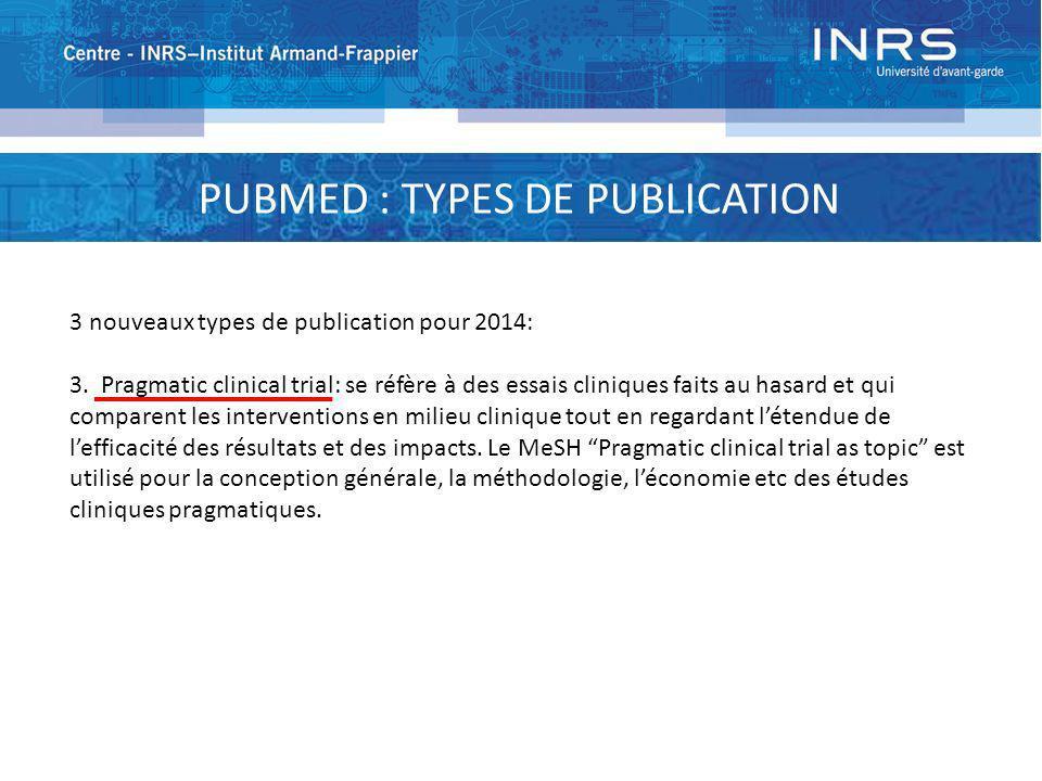 PUBMED : TYPES DE PUBLICATION 3 nouveaux types de publication pour 2014: 3. Pragmatic clinical trial: se réfère à des essais cliniques faits au hasard