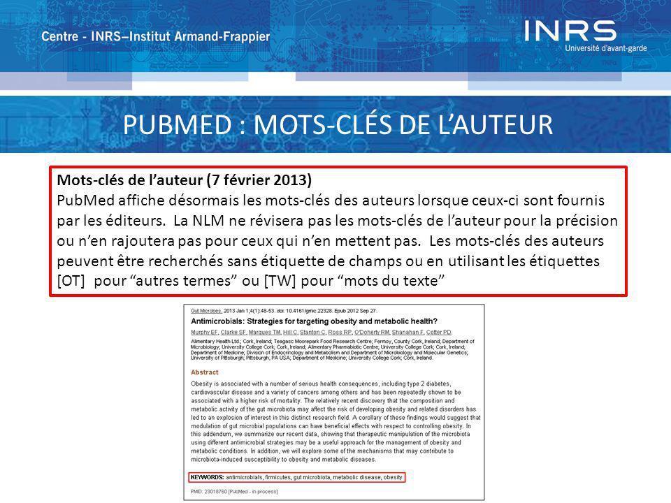 PUBMED : MOTS-CLÉS DE LAUTEUR Mots-clés de lauteur (7 février 2013) PubMed affiche désormais les mots-clés des auteurs lorsque ceux-ci sont fournis pa