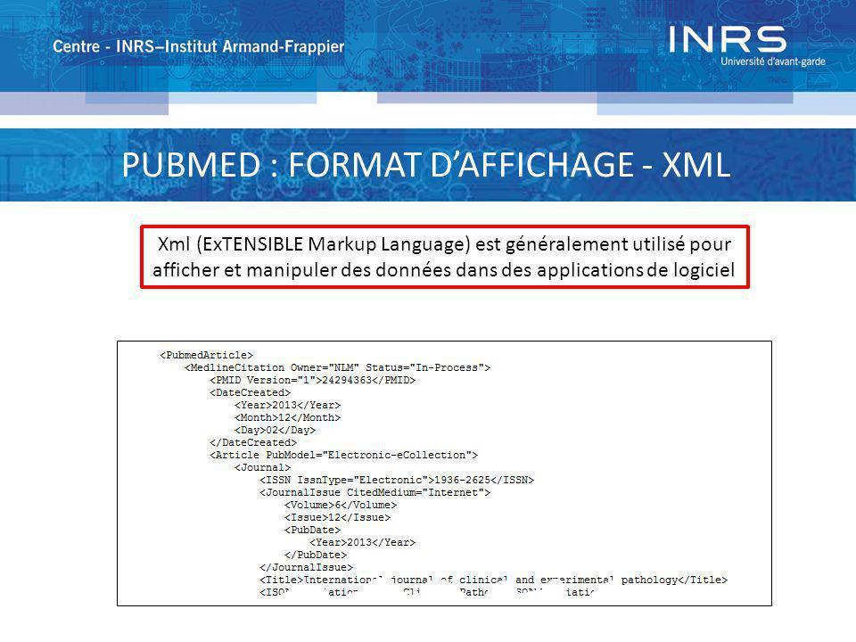 PUBMED : FORMAT DAFFICHAGE - XML Xml (ExTENSIBLE Markup Language) est généralement utilisé pour afficher et manipuler des données dans des application