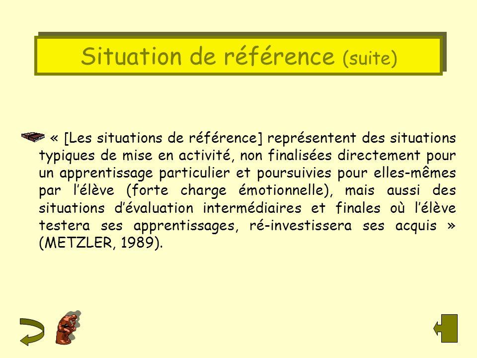 Situation de référence (suite) « [Les situations de référence] représentent des situations typiques de mise en activité, non finalisées directement po