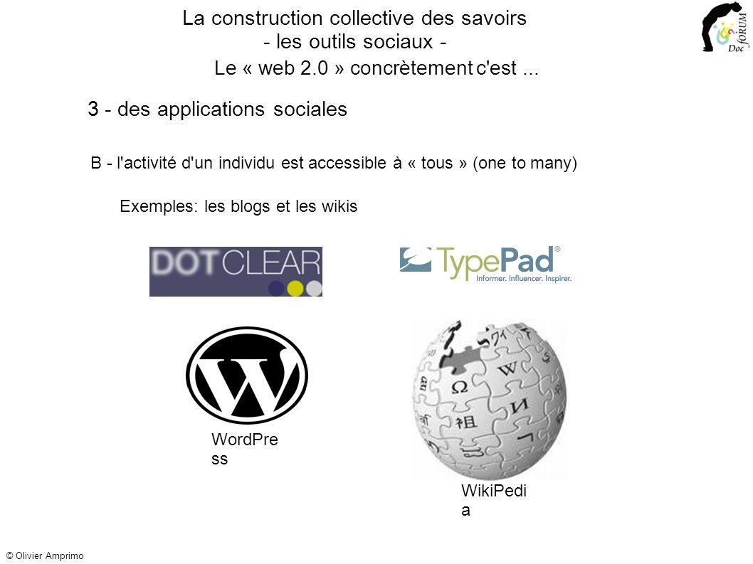 B - l activité d un individu est accessible à « tous » (one to many) Exemples: les blogs et les wikis WikiPedi a WordPre ss La construction collective des savoirs - les outils sociaux - 3 - des applications sociales Le « web 2.0 » concrètement c est...