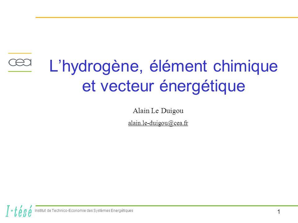 2 Institut de Technico-Economie des Systèmes Energétiques LHydrogène, élément chimique et vecteur énergétique Production dHydrogène Chimie ( NH3, MeOH, H2O2, métaux, …) Raffinage (50%) Applications énergétiques (mobiles, stationnaires) PàC, MCI H2 MCI diesel BtL, CtL 59 Mt dans le monde en 2006 Hydrogène MCI : Moteur à Combustion InternePàC : Pile à CombustibleBtL : Biomass to LiquidCtL : Coal to Liquid Hydrogène « co-produit » Chimie (chlore, …) Vecteur énergétique Economiser la biomasse Carburants de synthèse Réduire les émissions de CO2 Rendement conversion en carburant liquide