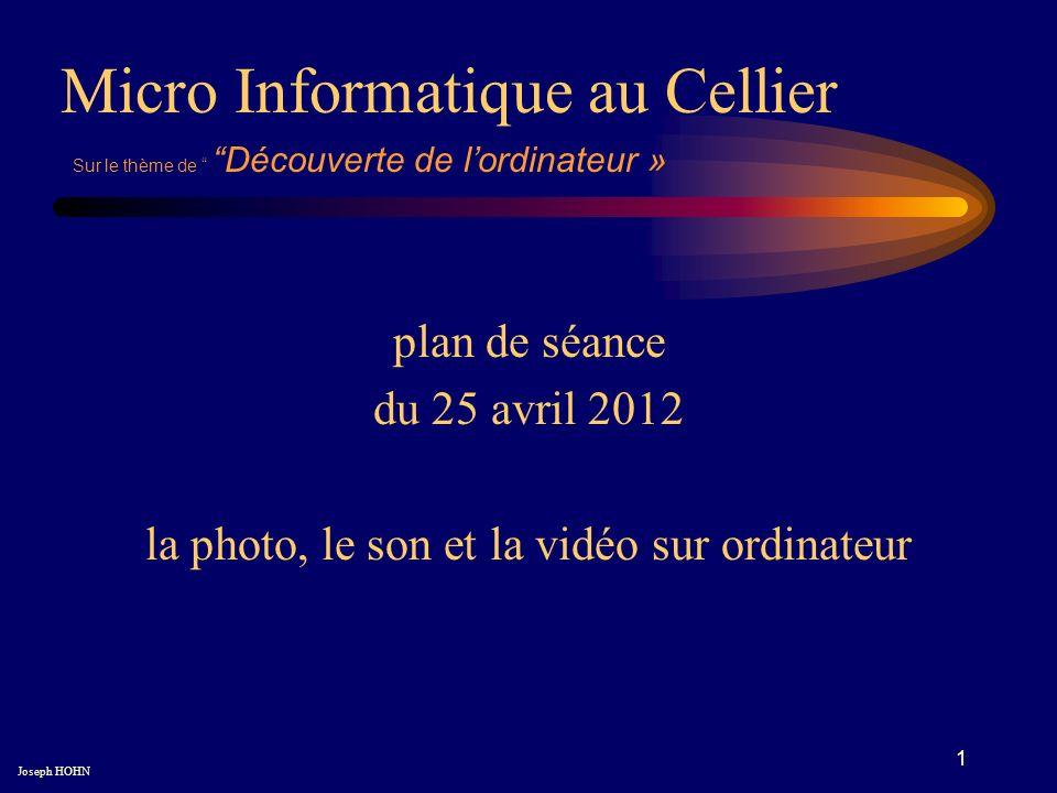 1 plan de séance du 25 avril 2012 la photo, le son et la vidéo sur ordinateur Micro Informatique au Cellier Joseph HOHN Sur le thème de Découverte de lordinateur »