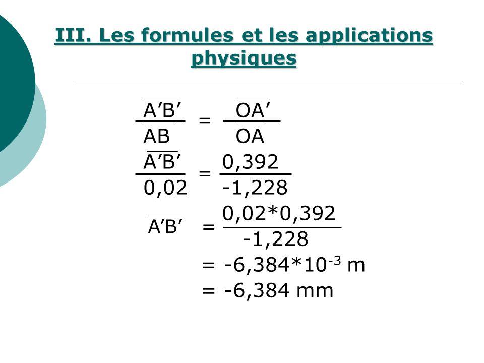 AB OA AB 0,392 0,02 -1,228 0,02*0,392 -1,228 = -6,384*10 -3 m = -6,384 mm = = =AB III. Les formules et les applications physiques