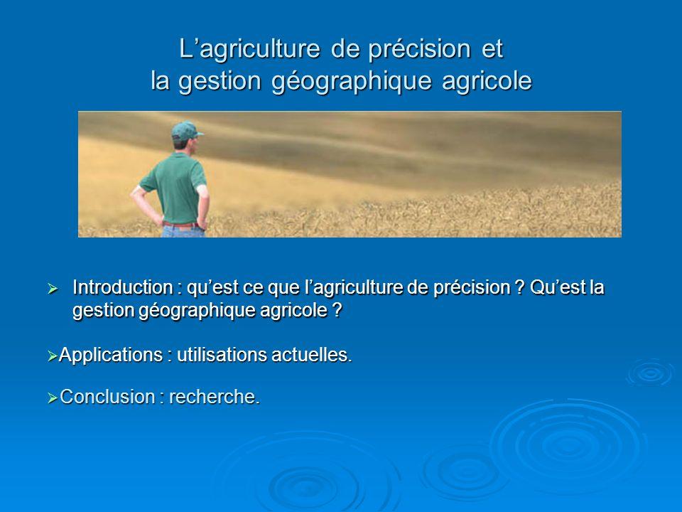 Lagriculture de précision et la gestion géographique agricole Introduction : quest ce que lagriculture de précision ? Quest la gestion géographique ag