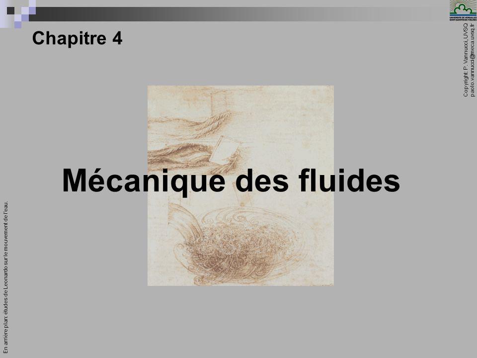 Copyright: P. Vannucci, UVSQ paolo.vannucci@meca.uvsq.fr ________________________________ Mécanique – Chapitre 4 1 Chapitre 4 Mécanique des fluides En