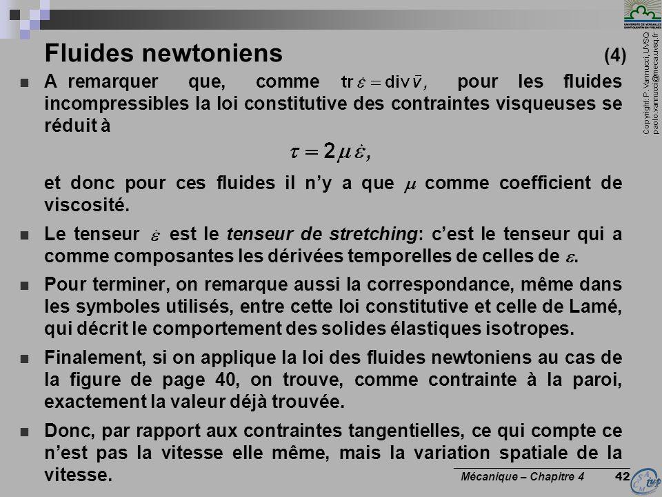Copyright: P. Vannucci, UVSQ paolo.vannucci@meca.uvsq.fr ________________________________ Mécanique – Chapitre 4 42 Fluides newtoniens (4) A remarquer