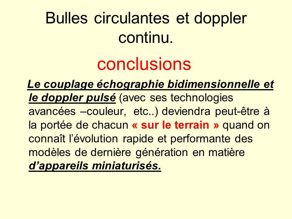 Bulles circulantes et doppler continu. conclusions Le couplage échographie bidimensionnelle et le doppler pulsé (avec ses technologies avancées –coule