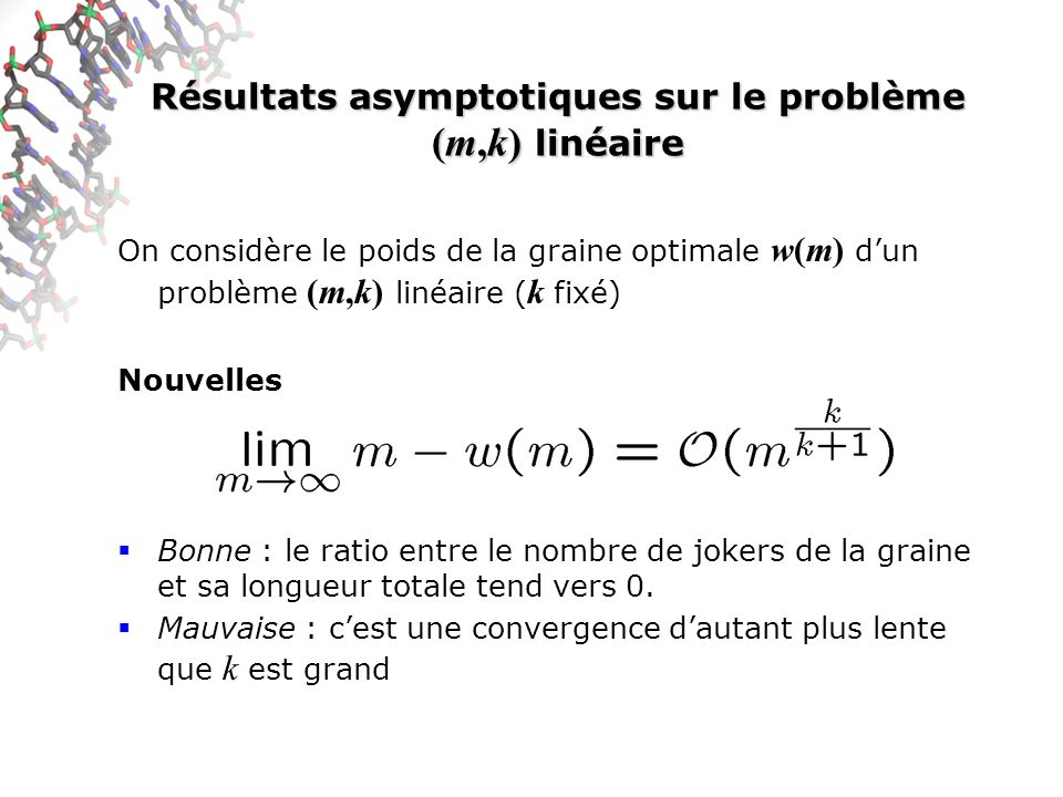 Résultats asymptotiques sur le problème (m,k) linéaire On considère le poids de la graine optimale w(m) dun problème (m,k) linéaire ( k fixé) Nouvelle