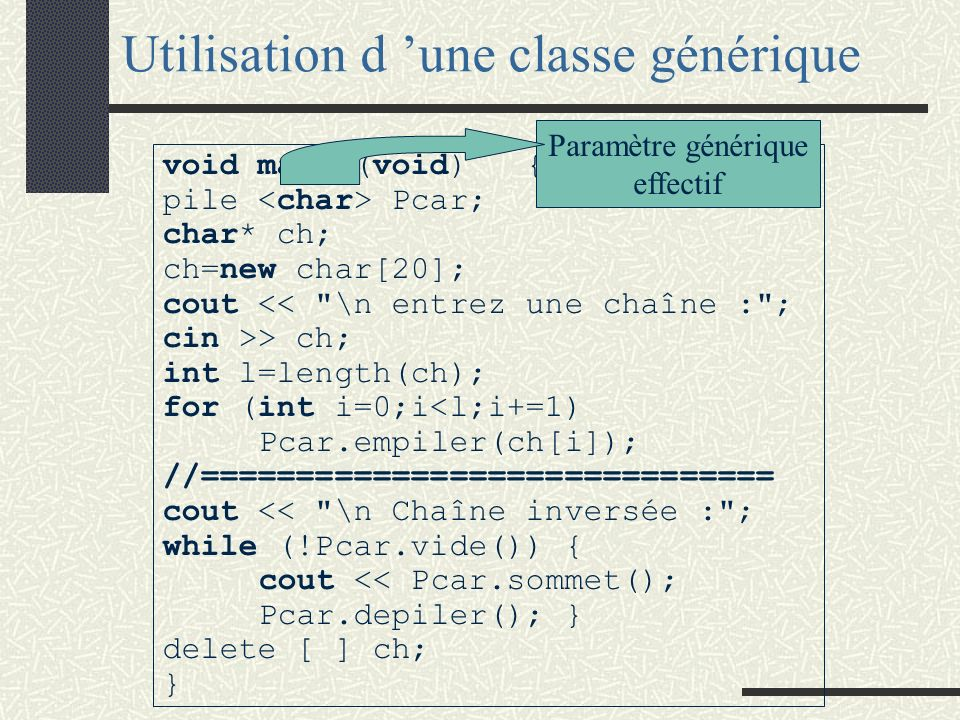 template en C++ Le mot clé template permet l écriture de fonctions génériques ou de classes génériques. template <class X> class pile{ public : pile(v