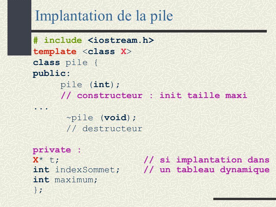 Utilisation de la pile void main (void) { pile <char> Pcar(25); char* ch; ch=new char(26); cout <<