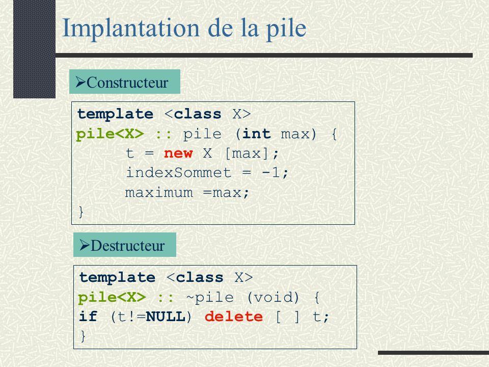 Implantation de la pile # include <iostream.h> template <class X> class pile { public: pile (int); // constructeur : init taille maxi... ~pile (void);