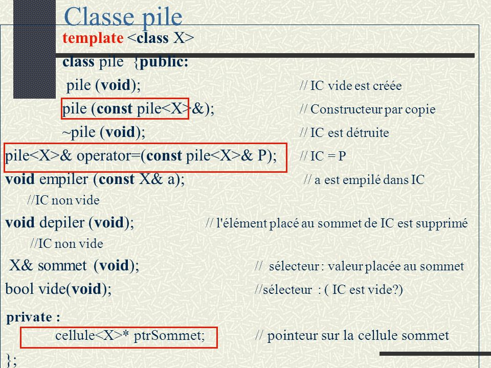# include <iostream.h> template <class X> class cellule {public: cellule(X*, cellule< X>*);//constructeur ~cellule (void); //destructeur X composant (