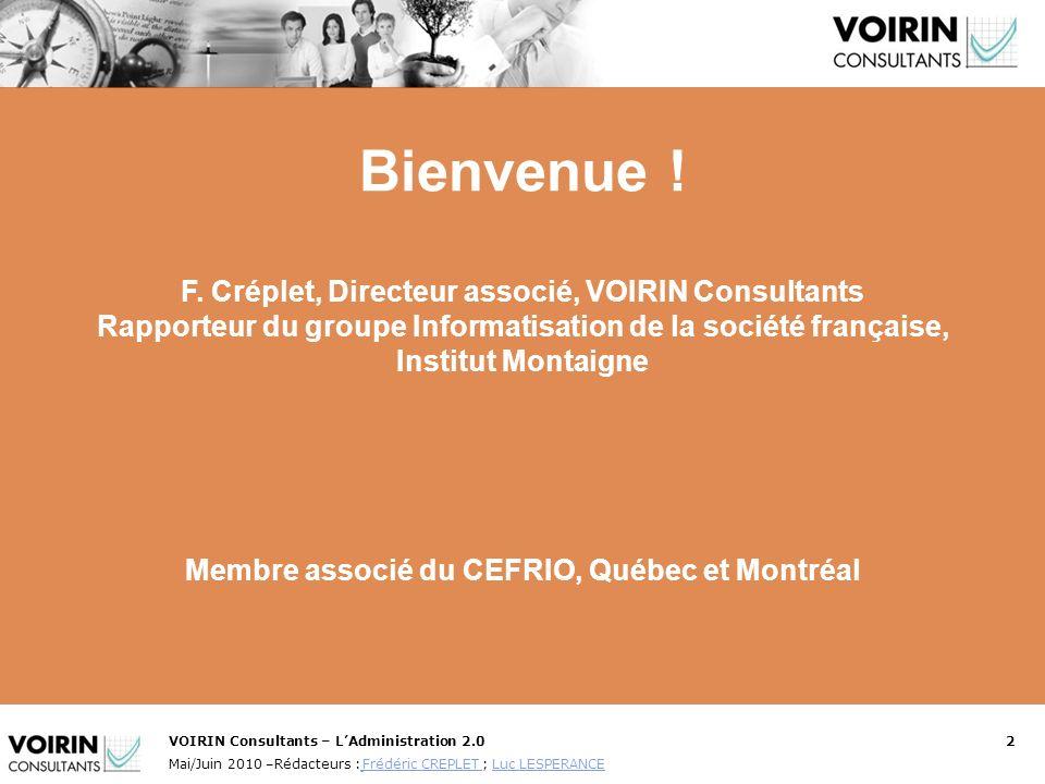 VOIRIN Consultants – LAdministration 2.02 Mai/Juin 2010 –Rédacteurs : Frédéric CREPLET ; Luc LESPERANCE Frédéric CREPLET Luc LESPERANCE Bienvenue ! F.
