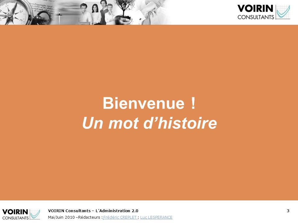 VOIRIN Consultants – LAdministration 2.03 Mai/Juin 2010 –Rédacteurs : Frédéric CREPLET ; Luc LESPERANCE Frédéric CREPLET Luc LESPERANCE Bienvenue ! Un