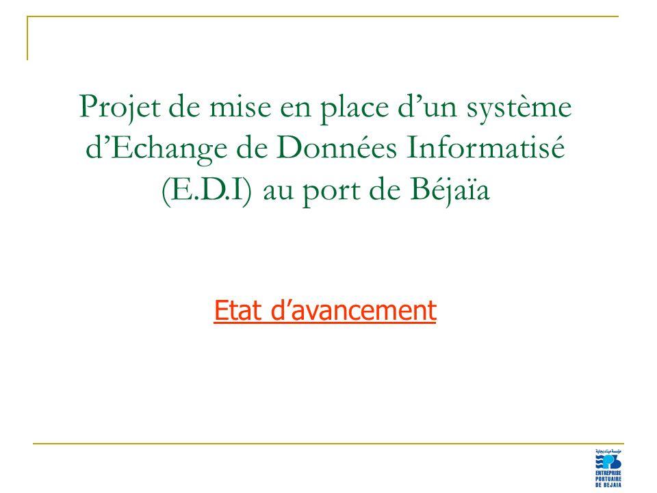10 Projet de mise en place dun système dEchange de Données Informatisé (E.D.I) au port de Béjaïa Etat davancement