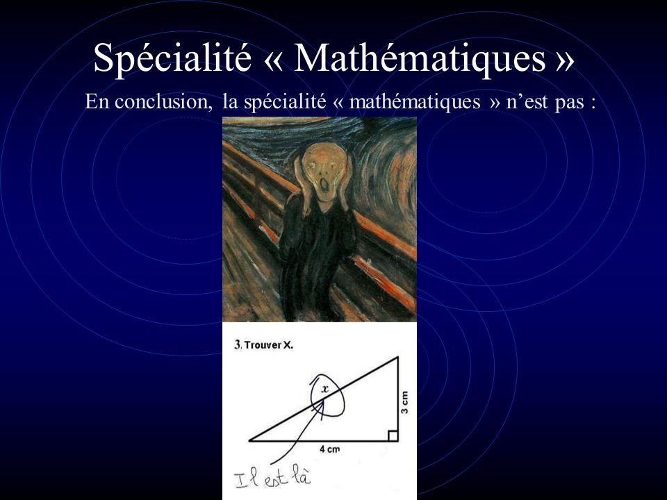 Spécialité « Mathématiques » En conclusion, la spécialité « mathématiques » nest pas :