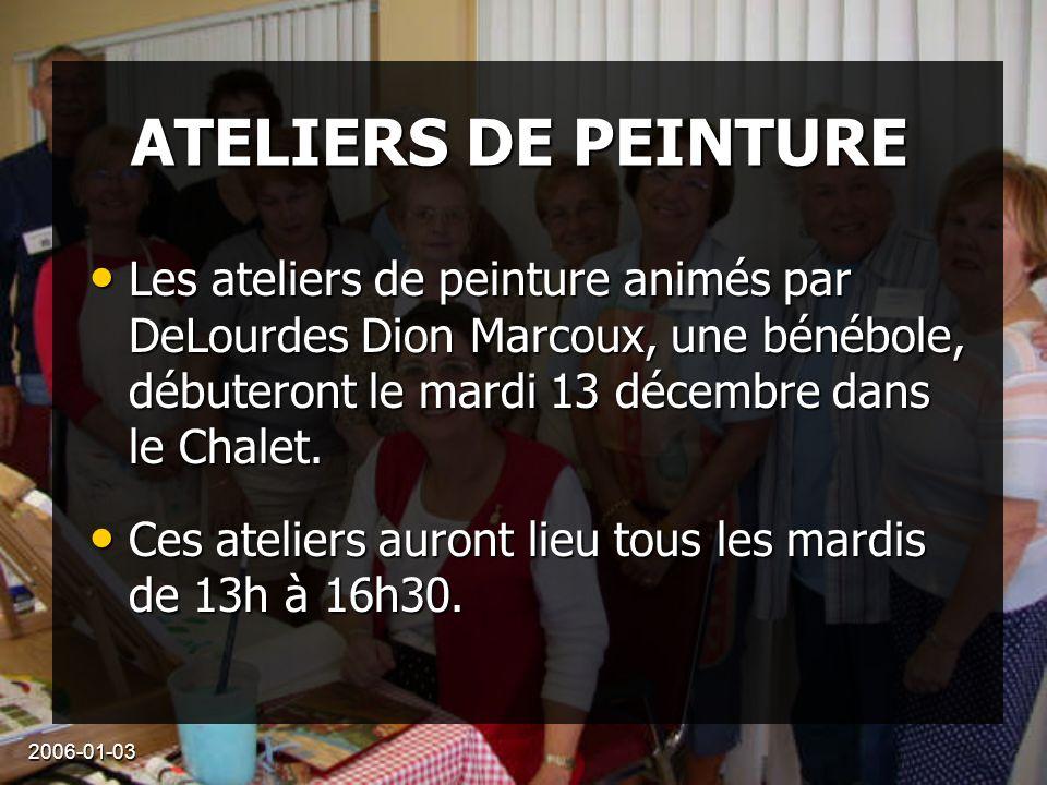 2006-01-03 ATELIERS DE PEINTURE Les ateliers de peinture animés par DeLourdes Dion Marcoux, une bénébole, débuteront le mardi 13 décembre dans le Chalet.