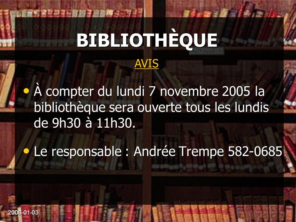2006-01-03 BIBLIOTHÈQUE À compter du lundi 7 novembre 2005 la bibliothèque sera ouverte tous les lundis de 9h30 à 11h30.