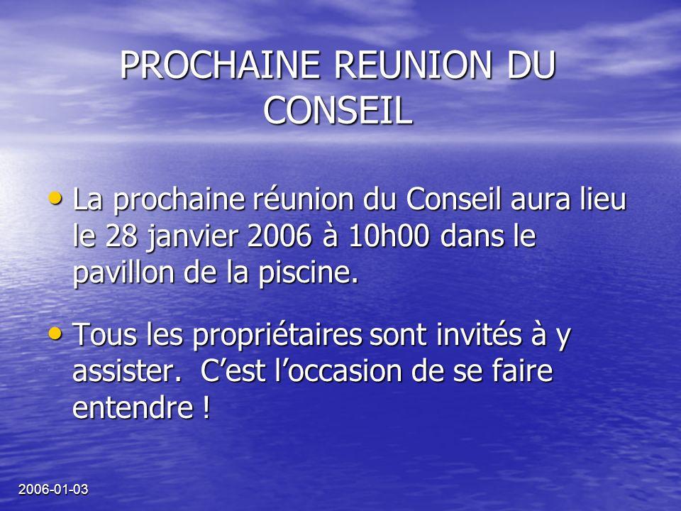 2006-01-03 PROCHAINE REUNION DU CONSEIL La prochaine réunion du Conseil aura lieu le 28 janvier 2006 à 10h00 dans le pavillon de la piscine.