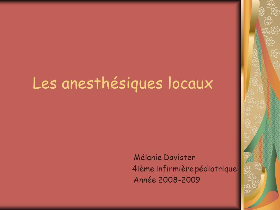 Les anesthésiques locaux Mélanie Davister 4ième infirmière pédiatrique Année 2008-2009