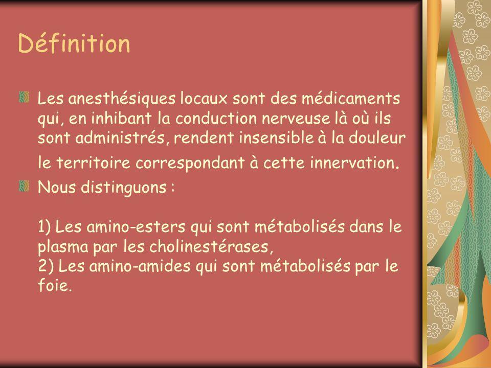 Définition Les anesthésiques locaux sont des médicaments qui, en inhibant la conduction nerveuse là où ils sont administrés, rendent insensible à la d