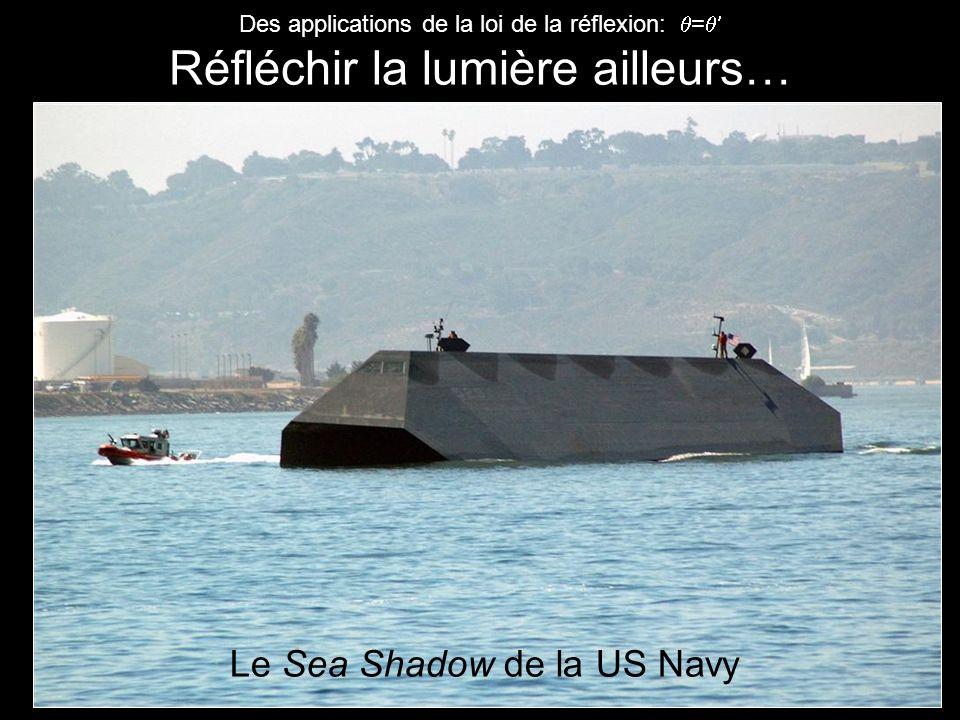 Des applications de la loi de la réflexion: = Réfléchir la lumière ailleurs… Le Sea Shadow de la US Navy