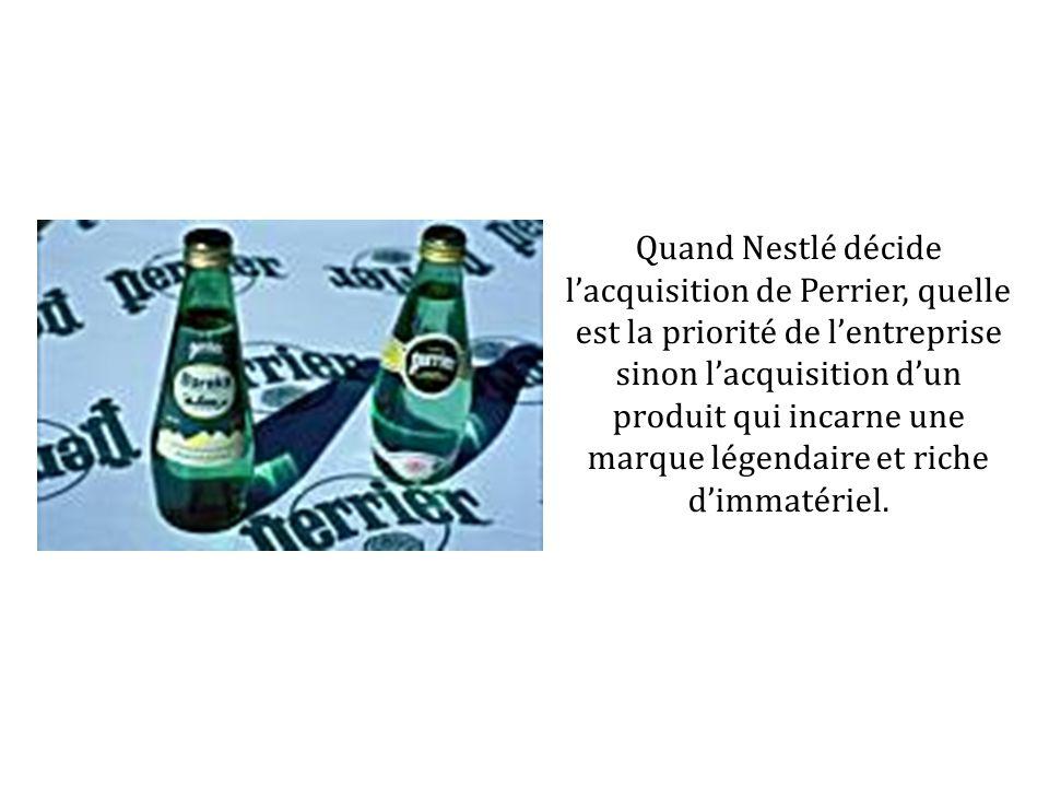 Quand Nestlé décide lacquisition de Perrier, quelle est la priorité de lentreprise sinon lacquisition dun produit qui incarne une marque légendaire et